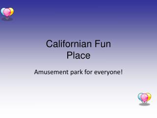 Californian Fun  Place