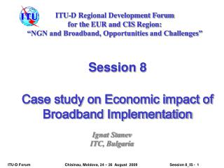 Session  8 Case study on Economic impact of Broadband Implementation