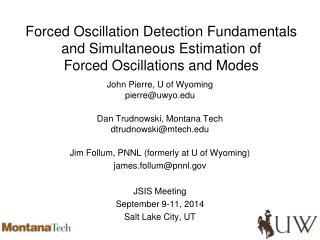 John  Pierre, U of Wyoming pierre@uwyo Dan  Trudnowski , Montana Tech dtrudnowski@mtech