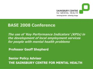 Professor Geoff Shepherd  Senior Policy Adviser THE SAINSBURY CENTRE FOR MENTAL HEALTH