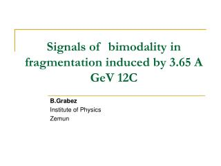 Signals of  bimodality in fragmentation induced by 3.65 A        GeV 12C