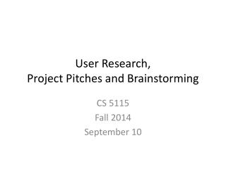 U ser Research, Project Pitches and Brainstorming