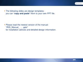 "The following slides are design templates: you can "" copy and paste "" them to your own PPT file."