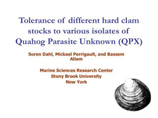 Tolerance of different hard clam stocks to various isolates of Quahog Parasite Unknown (QPX)