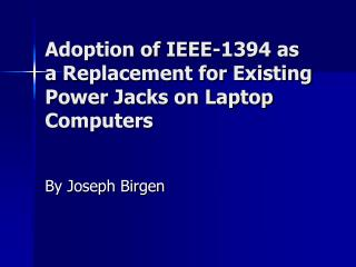 Adoption of IEEE-1394 as a Replacement for Existing Power Jacks on Laptop Computers