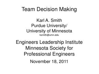 Team Decision Making Karl A. Smith Purdue University/ University of Minnesota ksmith@umn