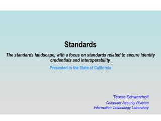 Standards  The standards landscape, with a focus on standards related to secure identity credentials and interoperabilit