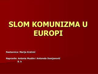 SLOM KOMUNIZMA U EUROPI