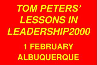 TOM PETERS� LESSONS IN LEADERSHIP2000 1 FEBRUARY  ALBUQUERQUE