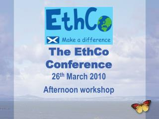 The EthCo Conference 26th March 2010 Afternoon workshop