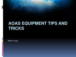 AOAS Equipment Tips and Tricks