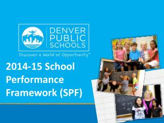 2014-15  School  Performance Framework (SPF)