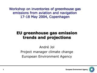 E U g reen h ouse  g as  emission trends and projections Andr é  Jol
