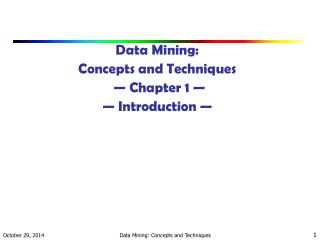 Data Mining:  Concepts and Techniques � Chapter 1 � � Introduction �