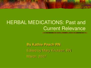 HERBAL MEDICATIONS: Past and Current Relevance