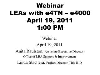 Webinar LEAs with e4TN   e4000 April 19, 2011 1:00 PM