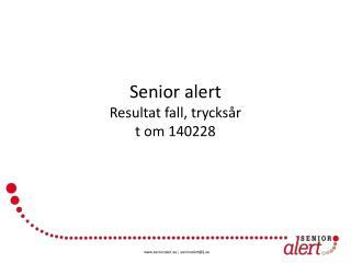 Senior alert  Resultat  fall, trycksår  t om 140228