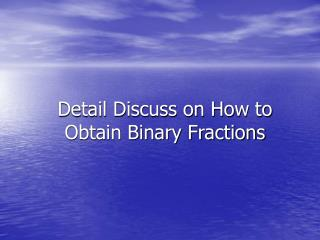 Detail Discuss on How to Obtain Binary Fractions
