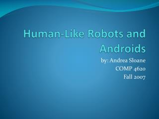 Human-Like Robots and Androids