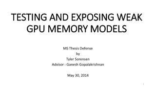 TESTING AND EXPOSING WEAK GPU MEMORY MODELS