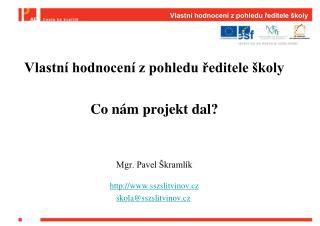 Vlastní hodnocení z pohledu ředitele školy Co nám projekt dal? Mgr. Pavel Škramlík