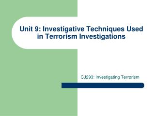 Unit 9: Investigative Techniques Used in Terrorism Investigations