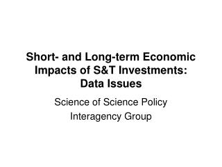 Short- and Long-term Economic Impacts of S&T Investments:  Data Issues