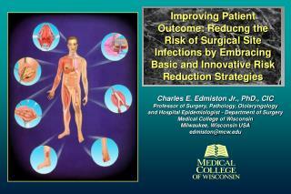 Charles E. Edmiston Jr., PhD., CIC Professor of Surgery, Pathology, Otolaryngology