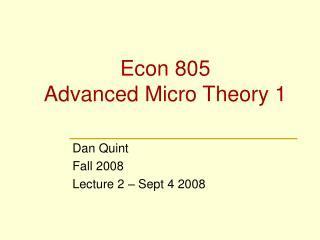 Econ 805 Advanced Micro Theory 1