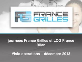 journées France Grilles et LCG France Bilan Visio opérations – décembre 2013