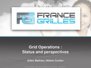Grid  Operations : Status  and perspectives Gilles  Mathieu, Hélène Cordier
