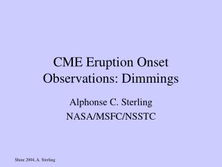 CME Eruption Onset Observations: Dimmings