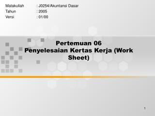 Pertemuan 06 Penyelesaian Kertas Kerja (Work Sheet)