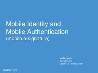 Mobile Identity and Mobile Authentication (mobile e-signature)