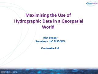 Maximising the Use of   Hydrographic Data in a Geospatial World