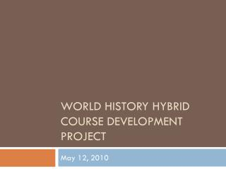 World History Hybrid  Course Development Project