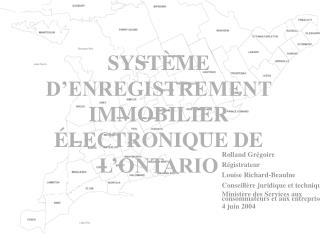 SYST È ME D'ENREGISTREMENT IMMOBILIER  É LECTRONIQUE DE L'ONTARIO