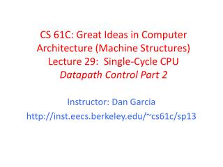 Instructor: Dan Garcia  inst.eecs.berkeley /~cs61c/sp13