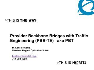 Provider Backbone Bridges with Traffic Engineering PBB-TE   aka PBT