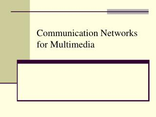Communication Networks for Multimedia
