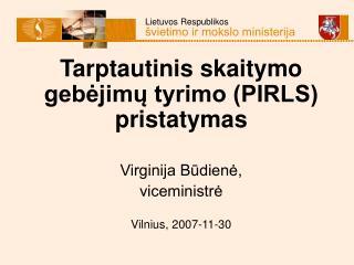 Tarptautinis skaitymo gebejimu tyrimo PIRLS pristatymas  Virginija Budiene, viceministre  Vilnius, 2007-11-30