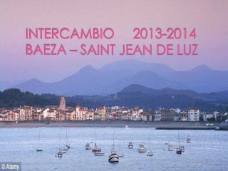 INTERCAMBIO     2013-2014 BAEZA – SAINT JEAN DE LUZ