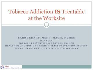 Tobacco Addiction  IS  Treatable at the Worksite