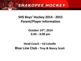 SHS Boys' Hockey 2014 - 2015 Parent/Player Information October 14 th , 2014 6:30 – 8:00 pm