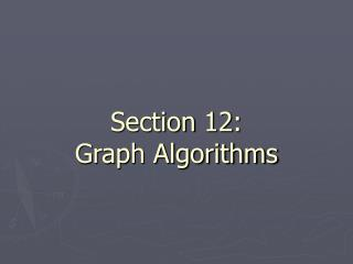 Section 12:  Graph Algorithms