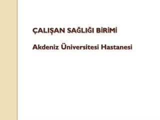 ÇALIŞAN SAĞLIĞI BİRİMİ Akdeniz Üniversitesi Hastanesi