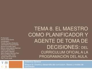 Tema 8. El maestro como planificador y agente de toma de decisiones: del curriculum oficial a la programaci n del aula.