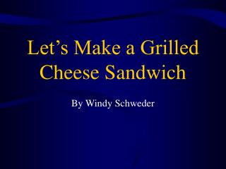 Let's Make a Grilled Cheese Sandwich