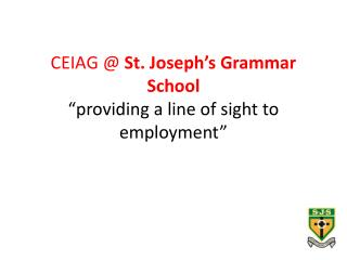 CEIAG @  St. Joseph�s Grammar School �providing a line of sight to employment�