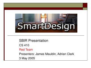 SBIR Presentation CS 410 Red Team Presenters: James Mauldin, Adrian Clark 3 May 2005